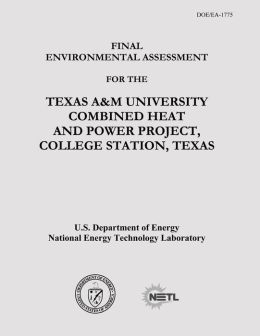 Final Environmental Assessment for the Texas A&M University Combined Heat and Power Project, College Station, Texas (DOE/EA-1775)