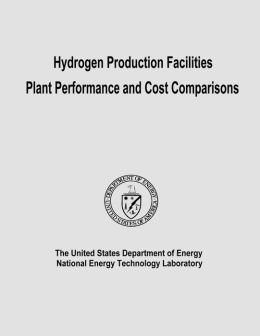 Hydrogen Production Facilities Plant Performance and Cost Comparisons