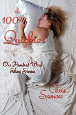 100 Quickies: One Hundred, 100-Word Short Stories