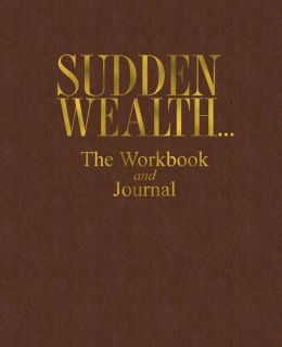 Sudden Wealth... the Workbook and Journal