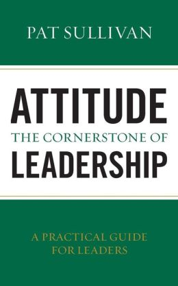 Attitude - The Cornerstone of Leadership