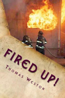 Fired Up!: (Memoir of a Deranged Arsonist)