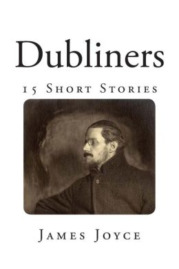 Dubliners: 15 Short Stories by James Joyce