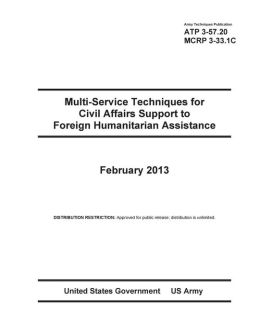 Army Techniques Publication Atp 3-57.20 Multi-Service Techniques for Civil Affairs Support to Foreign Humanitarian Assistance February 2013