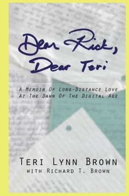 Dear Rick, Dear Teri: A Memoir of Long-Distance Love at the Dawn of the Digital Age