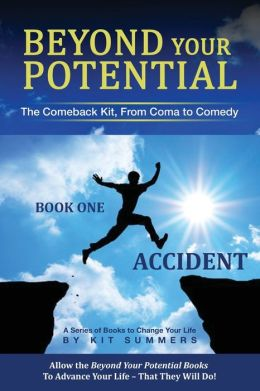 Beyond Your Potential: Accident: The Comeback Kit, from Coma to Comedy
