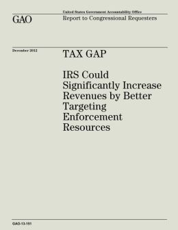 Tax Gap: IRS Could Significantly Increase Revenues by Better Targeting Enforcement Resources (GAO-13-151)