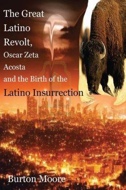 The Great Latino Revolt, Oscar Zeta Acosta, and the Birth of the Latino Insurrection