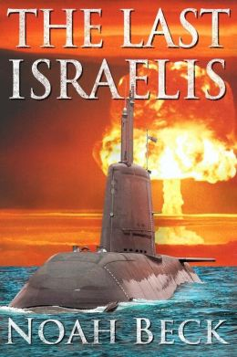 The Last Israelis: An Apocalyptic Military Thriller about an Israeli Submarine and a Nuclear Iran