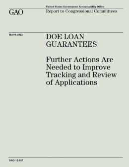 DOE Loan Guarantees: Further Actions Are Needed to Improve Tracking and Review of Applications
