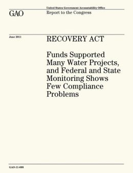 Recovery Act: Funds Supported Many Water Projects, and Federal and State Monitoring Shows Few Compliance Problems