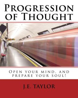 Progression of Thought: Open You Mind, and Prepare Your Soul!