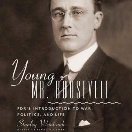 Young Mr. Roosevelt: FDR's Introduction to War, Politics, and Life