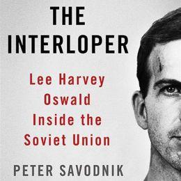 The Interloper: Lee Harvey Oswald inside the Soviet Union