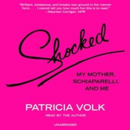 Shocked: My Mother, Schiaparelli, and Me