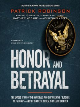 "Honor and Betrayal: The Untold Story of the Navy SEALs Who Captured the ""Butcher of Fallujah""—and the Shameful Ordeal They Later Endured"