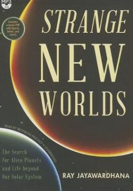 Strange New Worlds: The Search for Alien Planets and Life beyond Our Solar System
