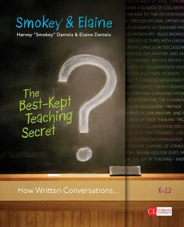 The Best-Kept Teaching Secret: How Written Conversations Engage Kids, Activate Learning, Grow Fluent Writers . . . K-12