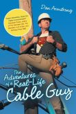 Book Cover Image. Title: The Adventures of a Real-Life Cable Guy, Author: Dan Armstrong