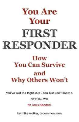 You are Your First Responder: How You Can Survive - Why Others Won't. This Is a Mind Game You Can Win