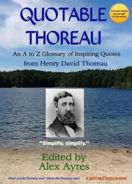 Quotable Thoreau: An A to Z Glossary of Inspiring Quotations from Henry David Thoreau