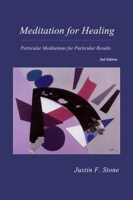 Meditation for Healing: Particular Meditations for Particular Results