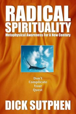 Radical Spirituality: Metaphysical Awareness for a New Century