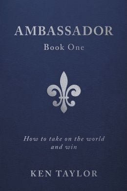 Ambassador Book One: How to Take on the World and Win