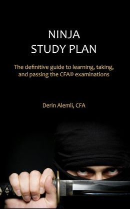 Ninja Study Plan: The Definitive Guide to Learning, Taking, and Passing the CFA? Examinations
