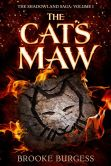 Book Cover Image. Title: The Cat's Maw, Author: Brooke Burgess