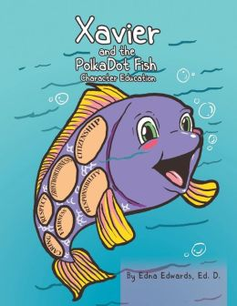 Xavier and the Polka-Dot Fish: Building Character Education