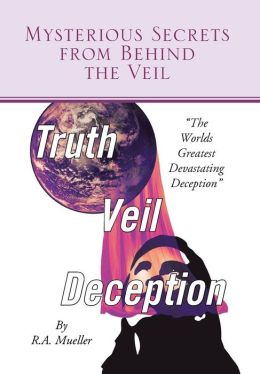 Mysterious Secrets from Behind the Veil: The Worlds Greatest Devastating Deception