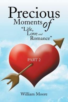 Precious Moments of Life, Love and Romance: Part 2