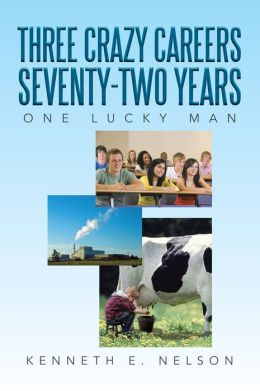 Three Crazy Careers Seventy-two Years: One Lucky Man