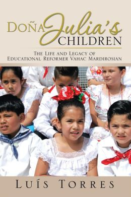 Doña Julia's Children: The Life and Legacy of Educational Reformer Vahac Mardirosian