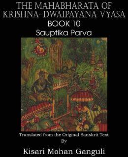 The Mahabharata of Krishna-Dwaipayana Vyasa Book 10 Sauptika Parva