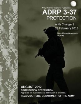 Army Doctrine Reference Publication ADRP 3-37 Protection with Change 1 28 February 2013