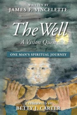 The Well: A Vision Quest: One Man's Spirtual Journey