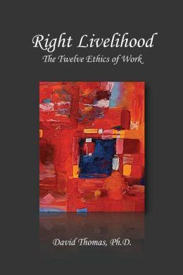 Right Livelihood: The Twelve Ethics of Work
