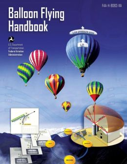 Balloon Flying Handbook: Handbook: FAA-H-8083-11A