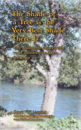 The Shade of a Tree Is the Very Best Shade There Is: 135 Motivational Lessons to Share with Your Children as They Grow Up