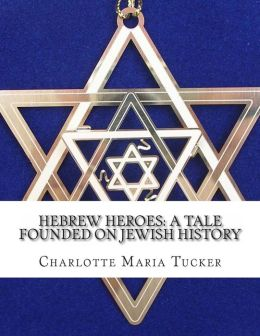 Hebrew Heroes: A Tale Founded on Jewish History