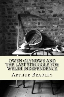 Owen Glyndwr and the Last Struggle for Welsh Independence