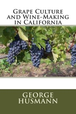 Grape Culture and Wine-Making in California