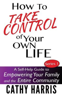 How To Take Control of Your Own Life: A Self-Help Guide to Empowering Your Family and the Entire Community