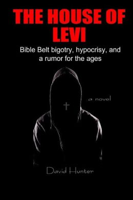 The House of Levi: Bible Belt Bigotry, Hypocrisy, and a Rumor for the Ages