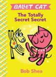 Book Cover Image. Title: Ballet Cat The Totally Secret Secret, Author: Bob Shea