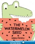 Book Cover Image. Title: Watermelon Seed, The, Author: Greg Pizzoli