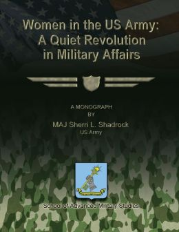 Women in the US Army: A Quiet Revolution in Military Affairs