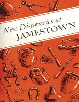 New Discoveries at Jamestown: Site of the First Successful English Settlement in America